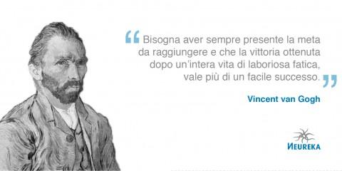 """Vincent van Gogh docet """"Bisogna aver sempre presente la meta da raggiungere e che la vittoria ottenuta dopo un'intera vita di laboriosa fatica, vale più di un facile successo."""""""