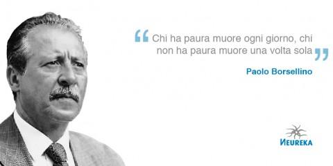 Paolo Borsellino disse: Chi ha paura muore ogni giorno, chi non ha paura muore una volta sola.