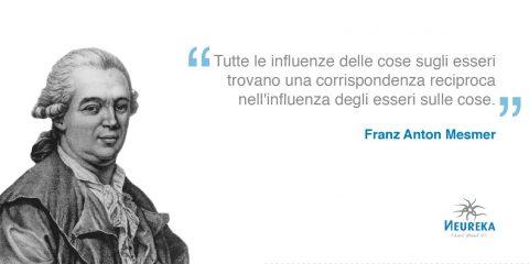 Tutte le influenze delle cose sugli esseri trovano una corrispondenza reciproca nell'influenza degli esseri sulle cose. Franz Anton Mesmer