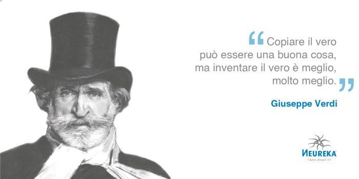 """""""copiare il vero può essere una buona cosa, ma inventare il vero è meglio, molto meglio"""" Giuseppe Verdi"""