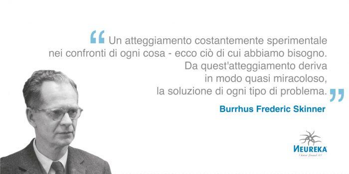 Burrhus Frederic Skinner, psicologo statunitense ma anche Scrittore, inventore, sostenitore di riforme sociali e poeta.