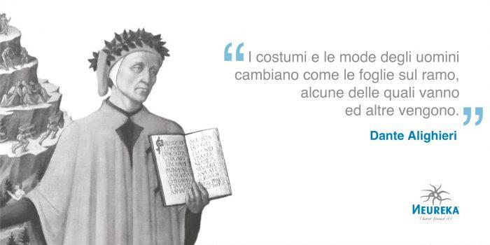 I costumi e le mode degli uomini cambiano come le foglie sul ramo, alcune delle quali vanno ed altre vengono - Dante Alighieri