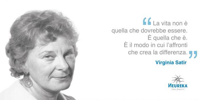 La vita non è quella che dovrebbe essere. È quella che è. È il modo in cui l'affronti che crea la differenza. Virginia Satir