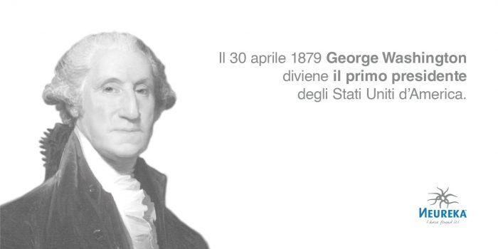 Il 30 aprile 1879 George Washington diviene il primo presidente degli Stati Uniti d'America
