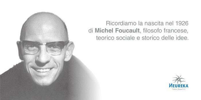 Ricordiamo la nascita nel 1926 di Michel Foucault, filosofo francese, teorico sociale e storico delle idee