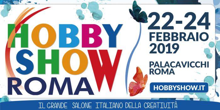 Dal 22 al 24 FEBBRAIO 2019 HOBBY SHOW. Grande Salone Italiano della Creatività a Roma