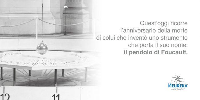 Quest'oggi ricorre l'anniversario della morte di colui che inventò uno strumento che porta il suo nome: il pendolo di Foucault