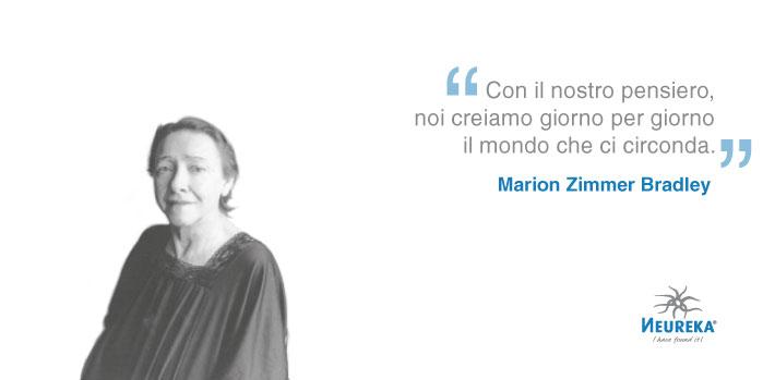 """""""Con il nostro pensiero, noi creiamo giorno per giorno il mondo che ci circonda."""" Marion Zimmer Bradley"""