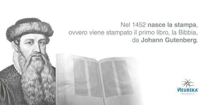 Nel 1452 nasce la stampa, ovvero viene stampato il primo libro, la Bibbia, da Johann Gutenberg