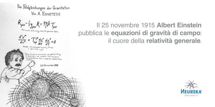 Il 25 novembre 1915 Albert Einstein pubblica le equazioni di gravità di campo: il cuore della relatività generale