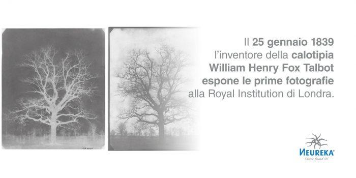 Il 25 gennaio 1839 l'inventore della calotipia William Henry Fox Talbot espone le prime fotografie alla Royal Institution di Londra