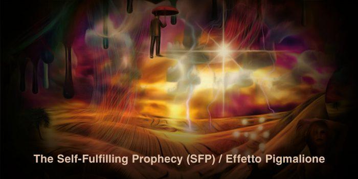 La profezia che si auto-avvera. The Self-Fulfilling Prophecy (SFP) / Effetto Pigmalione