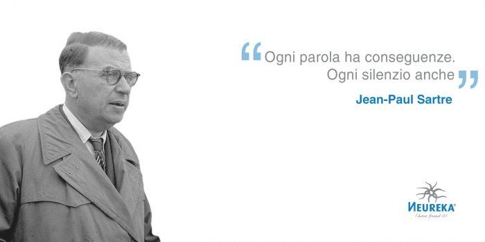 """""""Ogni parola ha conseguenze. Ogni silenzio anche."""" Jean-Paul Sartre"""