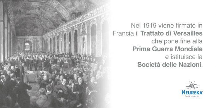 Nel 1919 viene firmato in Francia il TRATTATO di VERSAILLES che pone fine alla Prima Guerra Mondiale e istituisce la Società delle Nazioni